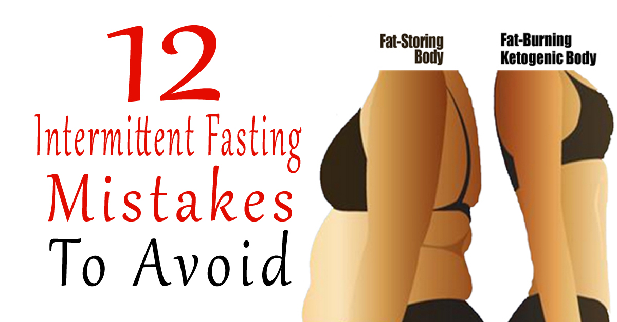 12 Intermittent Fasting Mistakes To Avoid