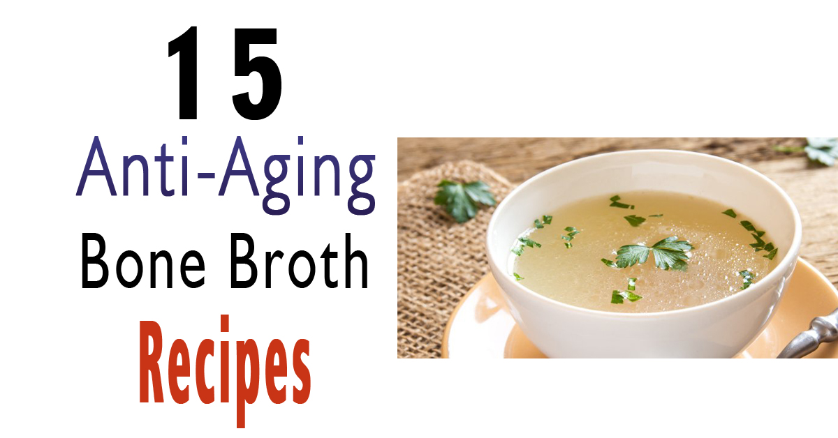 15 Anti-Aging Bone Broth Recipes
