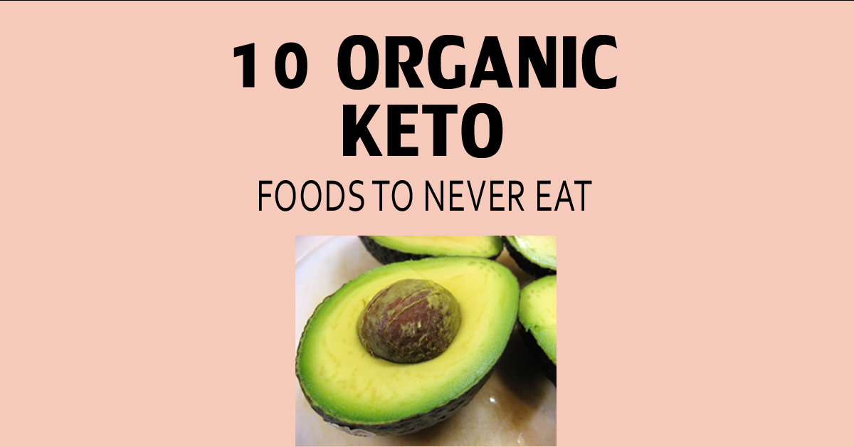 Organic Keto Foods To Never Eat