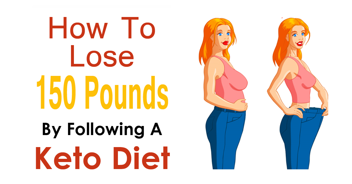 How To Lose 150 Pounds By Following A Keto Diet