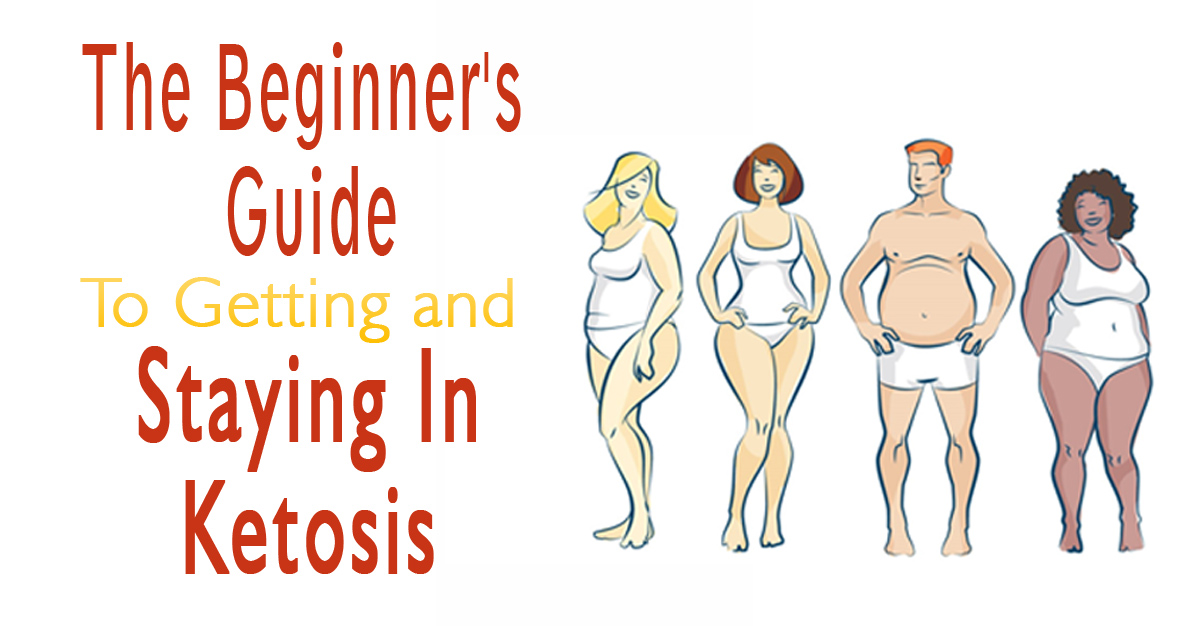 The Beginner's Guide To Getting and Staying In Ketosis