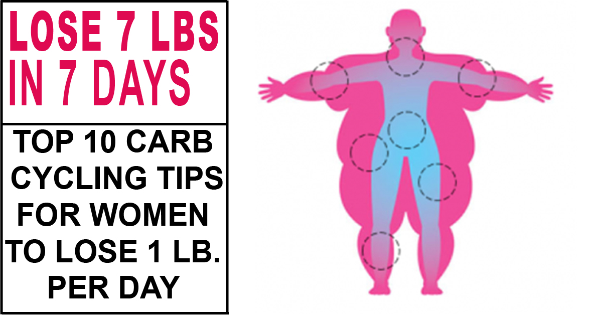 Top 10 Carb Cycling Tips For Women To Lose 1 Lb. Per Day