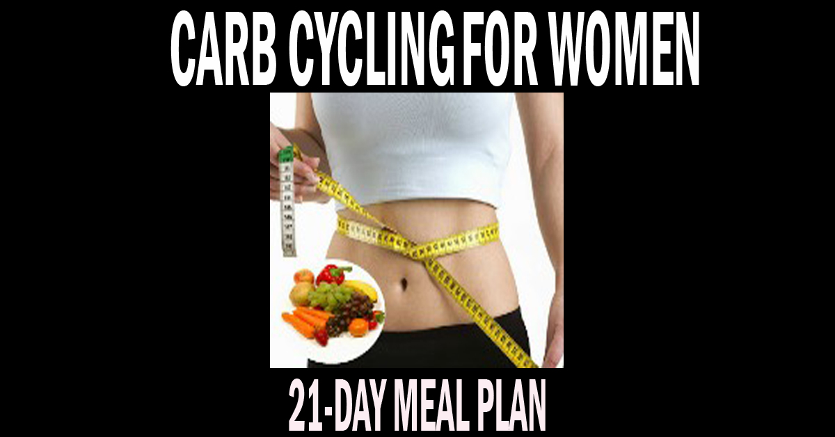 Carb Cycling For Women: 21-Day Carb Cycling Meal Plan To Lose 50 Pounds Or More (While Still Eating Carbs)