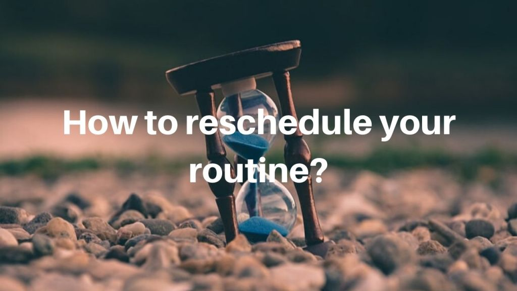 How to reschedule your routine_