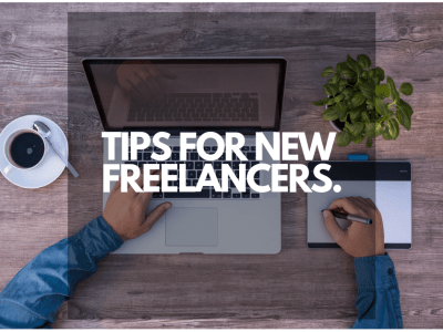 TIPS FOR NEW FREELANCERS