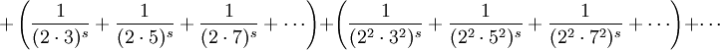 + \left( \frac{1}{(2\cdot3)^s} + \frac{1}{(2\cdot5)^s} + \frac{1}{(2\cdot7)^s} + \cdots \right ) + \left( \frac{1}{({2^2}\cdot{3^2})^s} + \frac{1}{({2^2}\cdot{5^2})^s} + \frac{1}{({2^2}\cdot{7^2})^s} + \cdots \right ) + \cdots