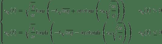 \begin{cases} v_y(t)= \sqrt{\cfrac{g}{\alpha}} \tan\left(-t\sqrt{{\alpha}{g}} +\arctan\left(v_0\sqrt{\cfrac{\alpha}{g}}\right) \right) & v_y(t) > 0\\ v_y(t)= \sqrt{\cfrac{g}{\alpha}} \tanh\left(-t\sqrt{{\alpha}{g}} -\mbox{arctanh}\left(v_0\sqrt{\cfrac{\alpha}{g}}\right) \right) & v_y(t) \le 0  \end{cases}