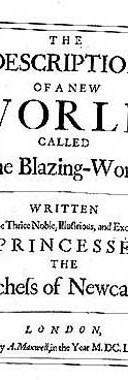 The Description of a new World, called The Blazing-World, written by the Thrice Noble, Righteous, and Excellent Princesse the Duchess of Newcastle.