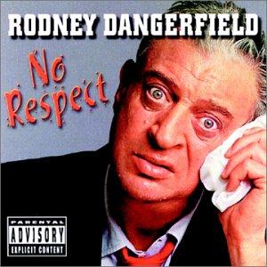 Rodney Dangerfield's comedy album No Respect.