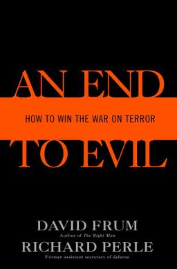 An End to Evil: How to Win the War on Terror
