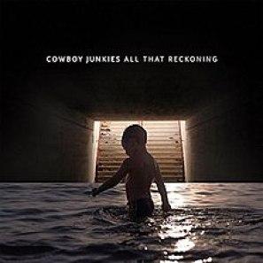 Resultado de imagen de Cowboy Junkies - All that Reckoning