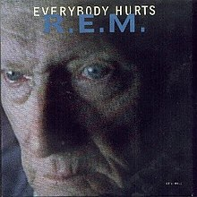 R.E.M. - Everybody Hurts)