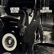 220px In the Tradition %28Arthur Blythe album%29 Saxophonist Arthur Blythe is seriously ill, needs help