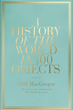 Cover of A History of the World in 100 Objects...