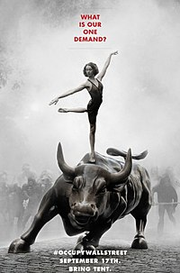 "Poster depicting a female ballerina pirouetting on the back of the Charging Bull statue on Wall Street; on the street behind her, a line of gas-masked rioters struggle through smoke. Text on the poster reads: ""What is our one demand?#OCCUPYWALLSTREET September 17th. Bring Tent."""