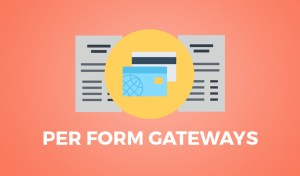 Give Per Form Gateways