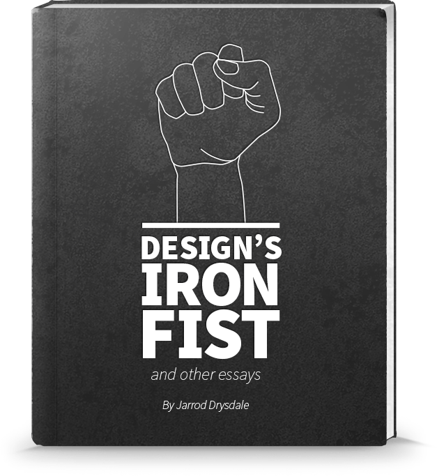 Design's Iron Fist — Jarrod Drysdale
