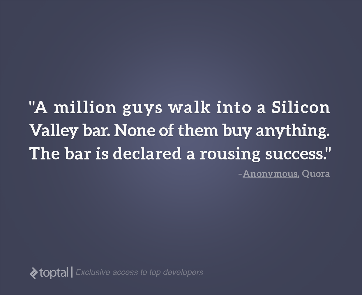 This anonymous quote about Silicon Valley highlights the importance of performing meaningful cohort analysis.