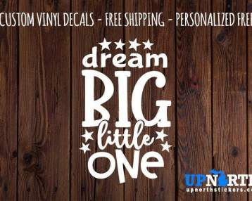 Dream Big Little One - Vinyl Wall Decal -  Free Personalization