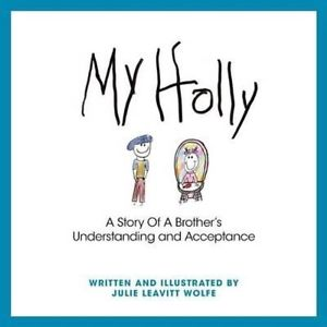 """My Holly: A Story of a Brother's Understanding and Acceptance"""