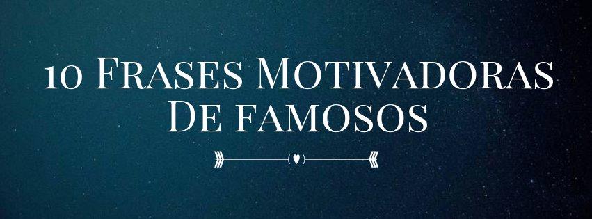 10 Frases Motivadoras de famosos!