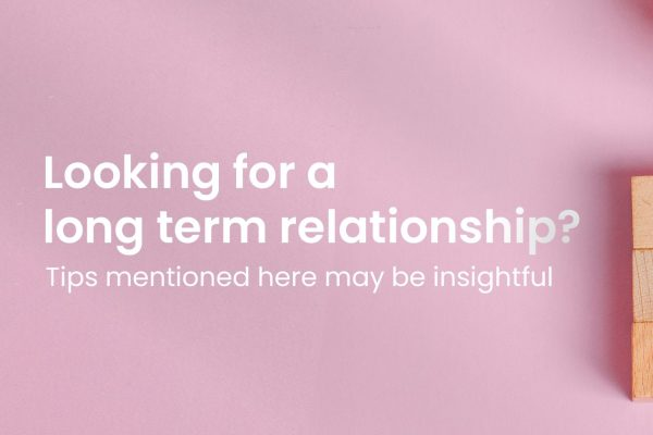 Looking to be in a long-term relationship? These tips may be helpful