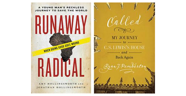 Amy Hollingsworth and Jonathan Hollingsworth. RUNAWAY RADICAL: A YOUNG MAN'S RECKLESS JOURNEY TO SAVE THE WORLD. Nashville, Tenn.: W Publishing Group, 2015. 213 pages. $15.99.  Ryan J. Pemberton. CALLED: MY JOURNEY TO C.S. LEWIS'S HOUSE AND BACK AGAIN. Abilene, Texas: Leafwood Publishers, 2015. 215 pages. $14.99.