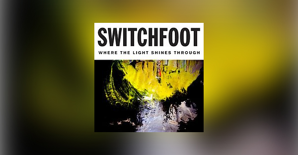 where-the-light-shines-through-switchfoot