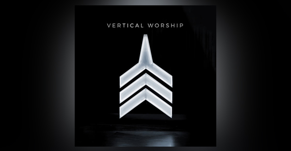 vertical-worship-debuts-self-titled-album-friday-aug-4