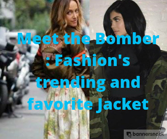 Meet the Bomber : Fashion's trending and favorite Jacket