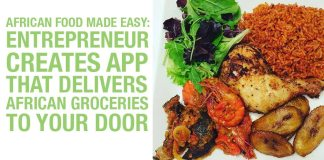 African Food Made Easy: Entrepreneur Creates App That Delivers African Groceries To Your Door