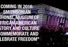 COMING SOON: Smithsonian Museum Dedicated To African American History And Culture!