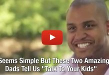 """It Seems Simple But These Two Amazing Dads Tell Us """"Talk To Your Kids"""""""