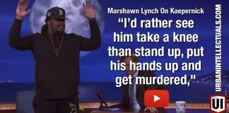 """Marshawn Lynch On Kaepernick I'd rather see him take a knee than stand up, put his hands up and get murdered,"""""""