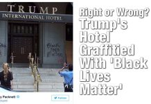 Right or Wrong? Trump's Hotel Graffitied With 'Black Lives Matter'