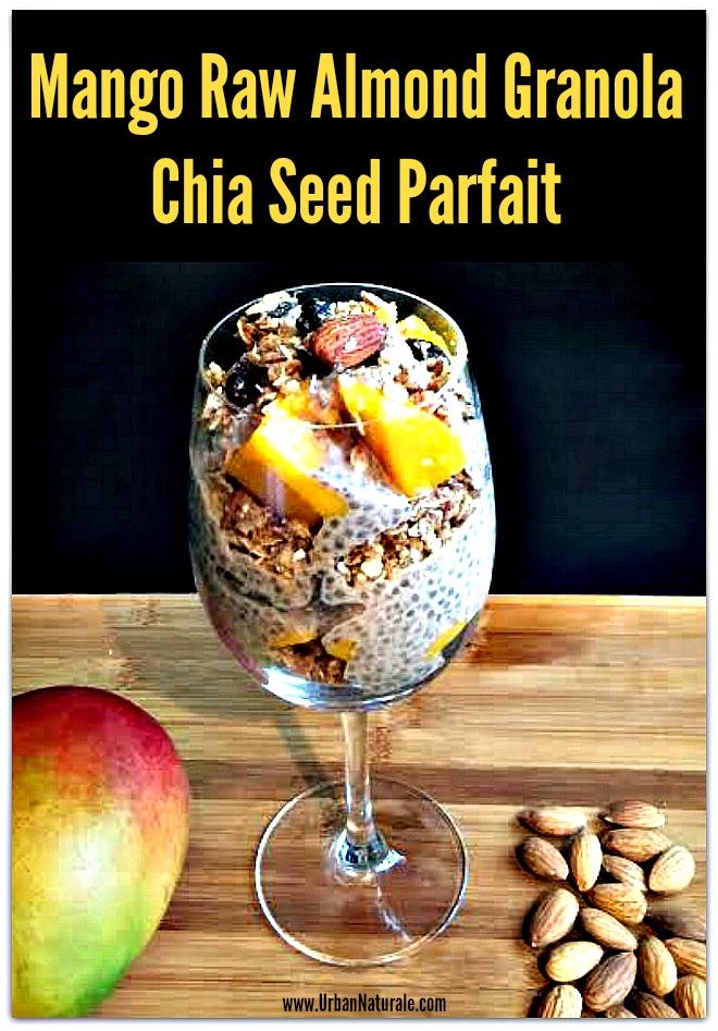 Crunchy and Creamy Mango Raw Almond Granola Chia Seed Parfait