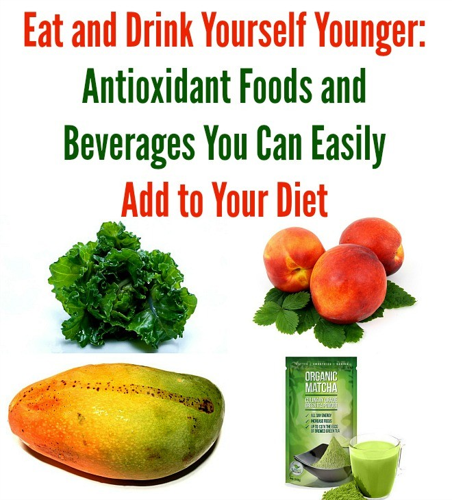 Eat and Drink Yourself Younger: Antioxidant Foods and Beverages You Can Easily Add to Your Diet