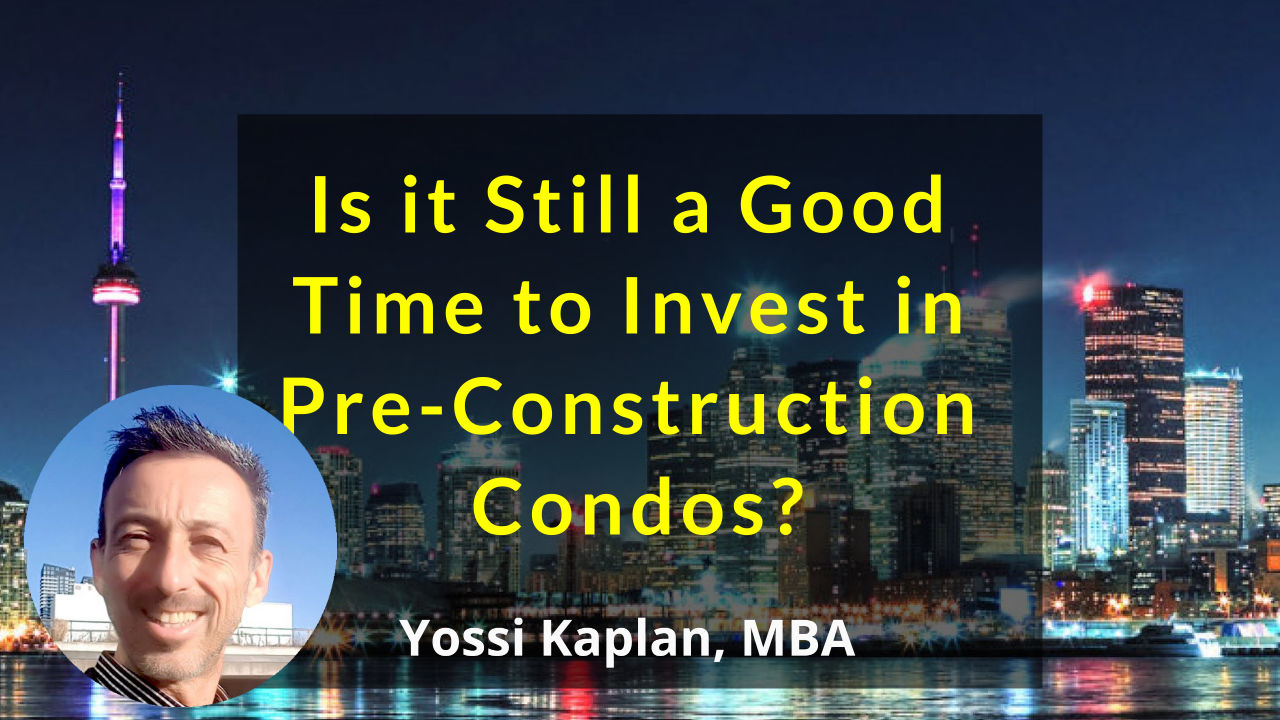Is It *Still* a Good Time to Invest in Pre-Construction Condos…??