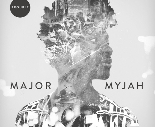 Major Myjah – Trouble (Audio)