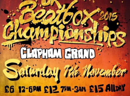 UK BEATBOX CHAMPIONSHIPS 2015 (10TH YEAR ANNIVERSARY CELEBRATIONS) @ CLAPHAM GRAND, London, UK (07th Nov)