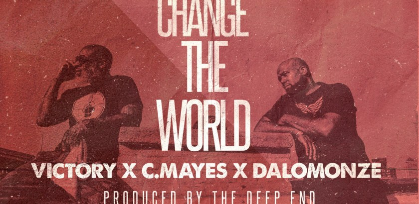 Victory ft. CMayes, DaLomonze, The Deep End - Change The World (Audio/03rd Feb)