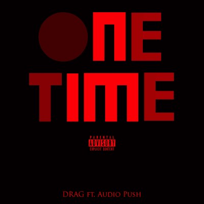 DRAG ft. AudioPush - One Time (Prod. by Street Scott/Audio)
