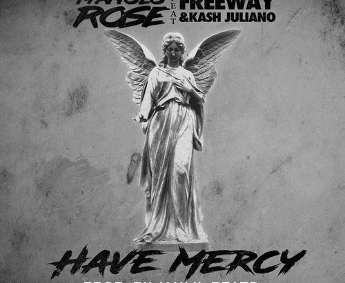 Manolo Rose ft. Freeway & Kash Juliano - Have Mercy (Prod. by Jahlil Beats/Audio)