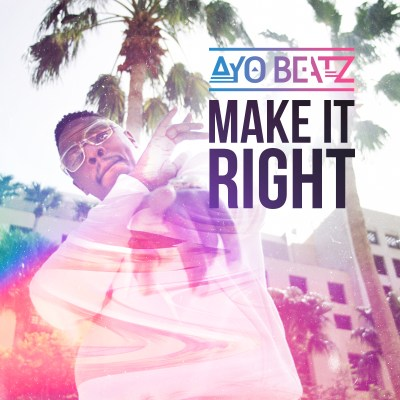 Ayo Beatz - Make It Right (Spotify/iTunes)