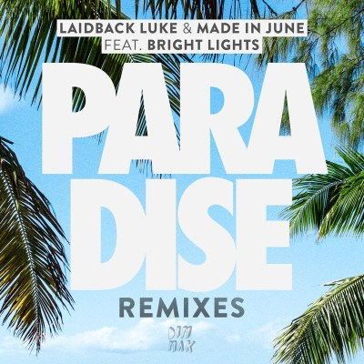 Laidback Luke & Made In June ft. Bright Lights - Paradise Remixes (Audio/iTunes/Spotify)