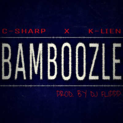 C-Sharp x K-Lien - Bamboozle (Prod. by DJ Flippp/Music Video) Taken Off: Keep It Lit EP (iTunes/Spotify)