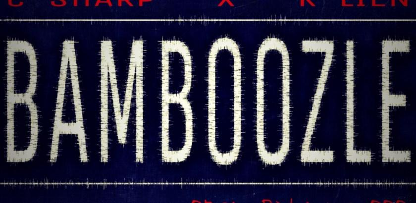 C-Sharp x K-Lien - Bamboozle (Prod. by DJ Flippp/Music Video) Taken Off: Keep It Lit EP (iTunes/Spotify)