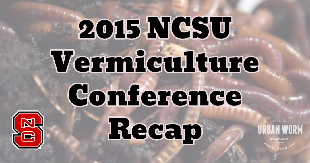 2015 NCSU Vermiculture Conference Recap