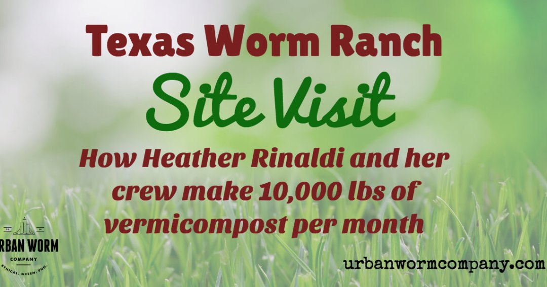 How Texas Worm Ranch Produces 10,000 Lbs of Vermicompost Per Month