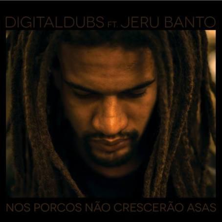 Digitaldubs feat Jeru Banto Nos Porcos Nao Crescerao Asas